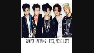 - Big Bang  Taeyang - Eyes, Nose .