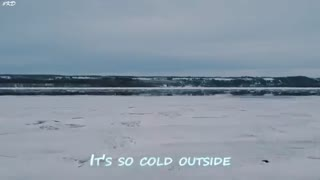 It's so cold outside